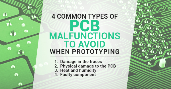 Common Types Of PCB Malfunctions To Avoid When Prototyping